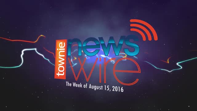 Townie News Wire: Week of August 15, 2016